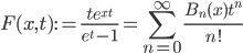 \displaystyle F(x,t):=\frac{te^{xt}}{e^t-1}=\sum_{n=0}^{\infty}\frac{B_n(x)t^n}{n!}