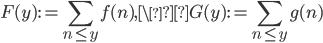\displaystyle F(y):= \sum_{n \leq y}f(n), \G(y) := \sum_{n \leq y}g(n)