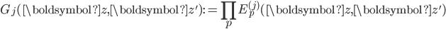 \displaystyle G_j(\boldsymbol{z}, \boldsymbol{z}'):=\prod_pE_p^{(j)}(\boldsymbol{z}, \boldsymbol{z}')