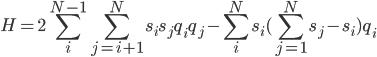 \displaystyle H = 2 \sum_i^{N-1}\sum_{j=i+1}^N s_i s_j q_i q_j - \sum_i^N s_i (\sum_{j=1}^N s_j - s_i) q_i