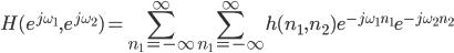\displaystyle H(e^{j\omega_1}, e^{j\omega_2}) = \sum_{n_1=-\infty}^\infty \sum_{n_1=-\infty}^\infty h(n_1, n_2)e^{-j\omega_1 n_1}e^{-j\omega_2 n_2}