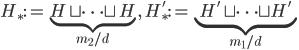\displaystyle H_{\ast}:=\underbrace{H\sqcup \cdots \sqcup H}_{m_2/d}, \quad H_{\ast}':=\underbrace{H'\sqcup \cdots \sqcup H'}_{m_1/d}
