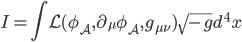 \displaystyle I=\int \mathcal L(\phi_A,\partial_\mu \phi_A,g_{\mu\nu})\sqrt{-g}d^4x