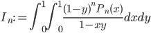 \displaystyle I_n := \int_0^1 \! \! \int_0^1 \frac{(1-y)^nP_n(x)}{1-xy}dxdy