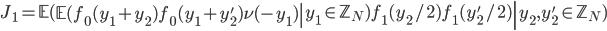 \displaystyle J_1=\left.\mathbb{E}(\left.\mathbb{E}(f_0(y_1+y_2)f_0(y_1+y_2')\nu(-y_1)\right|y_1 \in \mathbb{Z}_N)f_1(y_2/2)f_1(y_2'/2) \right| y_2, y_2' \in \mathbb{Z}_N)
