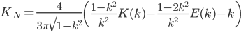 \displaystyle K_{N}=\frac{4}{3\pi \sqrt{1-k^{2}}}\left( \frac{1-k^{2}}{k^{2}}K(k)-\frac{1-2k^{2}}{k^{2}}E(k)-k \right)