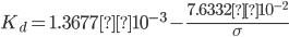 \displaystyle K_d=1.3677×10^{-3}-\frac{7.6332×10^{-2}}{\sigma}