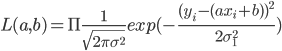 \displaystyle L(a,b)=\Pi \frac{1}{\sqrt{2 \pi \sigma^2}}exp(-\frac{(y_{i}-(ax_{i}+b))^2}{2 \sigma_{1}^2})