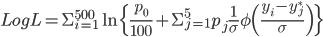 \displaystyle LogL=\Sigma_{i=1}^{500}\ln \Bigl\{\frac{p_{0}}{100}+\Sigma_{j=1}^{5}p_{j}\frac{1}{\sigma}\phi \Bigl(\frac{y_{i}-y_{j}^{\ast}}{\sigma}\Bigr) \Bigr\}
