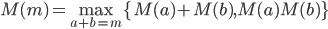 \displaystyle M(m)=\max_{a+b=m}\{M(a)+M(b), M(a)M(b)\}
