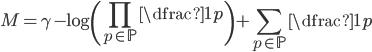 \displaystyle M=\gamma - \log \left( \prod_{p\in \mathbb{P}} \dfrac{1}{p} \right) +\sum_{p\in \mathbb{P}} \dfrac{1}{p}