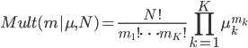 \displaystyle Mult( m   \mu, N ) = \frac{N!}{m_{1}! \cdots m_{K}! } \prod_{k=1}^{K}\mu_{k}^{m_k}