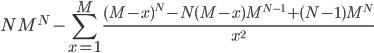 \displaystyle N M^N-\sum_{x=1}^M\frac{(M-x)^N-N(M-x)M^{N-1}+(N-1)M^N}{x^2}