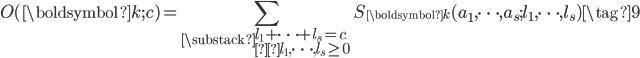 \displaystyle O(\boldsymbol{k}; c) = \sum_{\substack{l_1+\cdots + l_s=c \\l_1, \dots, l_s \geq 0}}S_{\boldsymbol{k}}(a_1, \dots, a_s; l_1, \dots, l_s) \tag{9}