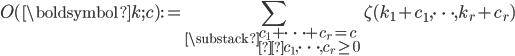 \displaystyle O(\boldsymbol{k}; c):=\sum_{\substack{c_1+\cdots +c_r=c \\c_1, \dots, c_r \geq 0}}\zeta(k_1+c_1, \dots, k_r+c_r)
