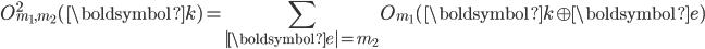\displaystyle O^2_{m_1,m_2}(\boldsymbol{k})=\sum_{|\boldsymbol{e}|=m_2} O_{m_1}(\boldsymbol{k}\oplus\boldsymbol{e})