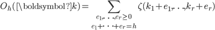 \displaystyle O_h(\boldsymbol{k})=\sum_{e_1,\ldots,e_r\ge 0\atop{e_1+\cdots +e_r=h}} \zeta(k_1+e_1,\ldots,k_r+e_r)