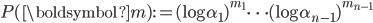 \displaystyle P(\boldsymbol{m}):=(\log \alpha_1)^{m_1}\cdots (\log \alpha_{n-1})^{m_{n-1}}