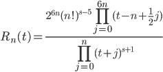 \displaystyle R_n(t) = \frac{\displaystyle 2^{6n}(n!)^{s-5}\prod_{j=0}^{6n}(t-n+\frac{1}{2}j)}{\displaystyle \prod_{j=0}^n(t+j)^{s+1}}