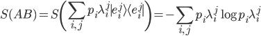 \displaystyle S(AB) = S\left(\sum_{i,\,j}p_i\lambda_i^j {\mid e_i^j \rangle}{\langle e_i^j \mid}\right) = -\sum_{i,\,j}p_i\lambda_i^j\log p_i\lambda_i^j