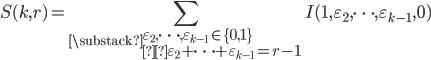 \displaystyle S(k,r)=\sum_{\substack{\varepsilon_2, \dots, \varepsilon_{k-1} \in \{0,1\} \\\varepsilon_2+\cdots +\varepsilon_{k-1}=r-1}}I(1,\varepsilon_2, \dots, \varepsilon_{k-1},0)