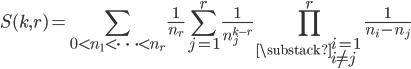 \displaystyle S(k,r)=\sum_{0 < n_1 < \cdots < n_r}\frac{1}{n_r}\sum_{j=1}^r\frac{1}{n_j^{k-r}}\prod_{\substack{i=1 \\ i \neq j}}^r\frac{1}{n_i-n_j}
