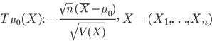\displaystyle T_{\mu_{0}}(X):=\frac{\sqrt{n}\,(\overline{X}-\mu_{0})}{\sqrt{V(X)}},\quad X=(X_{1},\ldots,X_{n})