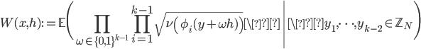 \displaystyle W(x, h) := \left.\mathbb{E}\Biggl(\prod_{\omega \in \{0, 1\}^{k-1}}\prod_{i=1}^{k-1}\sqrt{\nu\left(\phi_i(y+\omega h)\right)} \\right| \y_1, \dots, y_{k-2} \in \mathbb{Z}_N\Biggr)
