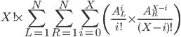 \displaystyle X! \times \sum_{L=1}^{N}\sum_{R=1}^{N}\sum_{i = 0}^{X} \left(  \frac{A_{L}^{i}}{i!} \times \frac{A_{R}^{X-i}}{(X-i)!}\right)