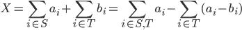 \displaystyle X=\sum_{i\in S} a_i + \sum_{i\in T} b_i = \sum_{i\in S,T}a_i - \sum_{i\in T}(a_i-b_i)