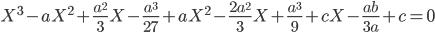 \displaystyle X^3-aX^2+\frac{a^2}{3}X-\frac{a^3}{27}+aX^2-\frac{2a^2}{3}X+\frac{a^3}{9}+cX-\frac{ab}{3a}+c =0