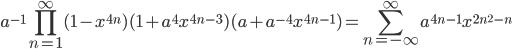 \displaystyle a^{-1}\prod_{n=1}^{\infty}(1-x^{4n})(1+a^4x^{4n-3})(a+a^{-4}x^{4n-1}) = \sum_{n=-\infty}^{\infty}a^{4n-1}x^{2n^2-n}