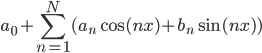 \displaystyle a_0+\sum_{n=1}^N(a_n\cos (nx)+b_n\sin (nx))