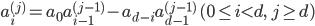 \displaystyle a_i^{(j)}=a_0a_{i-1}^{(j-1)}-a_{d-i}a_{d-1}^{(j-1)} \quad (0 \leq i < d, \ j \geq d)
