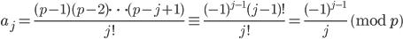 \displaystyle a_j=\frac{(p-1)(p-2)\cdots (p-j+1)}{j!} \equiv \frac{(-1)^{j-1}(j-1)!}{j!}=\frac{(-1)^{j-1}}{j} \pmod{p}
