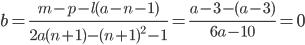 \displaystyle b=\frac{m-p-l(a-n-1)}{2a(n+1)-(n+1)^2-1} = \frac{a-3-(a-3)}{6a-10} = 0