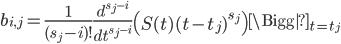 \displaystyle b_{i, j} = \frac{1}{(s_j-i)!}\frac{d^{s_j-i}}{dt^{s_j-i}}\left(S(t)(t-t_j)^{s_j}\right) \Bigg|_{t=t_j}