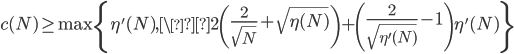 \displaystyle c(N) \geq \max\left\{\eta'(N), \2\left(\frac{2}{\sqrt{N}}+\sqrt{\eta(N)}\right)+\left(\frac{2}{\sqrt{\eta'(N)}}-1\right)\eta'(N)\right\}