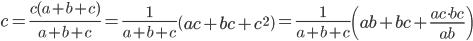\displaystyle c=\frac{c(a+b+c)}{a+b+c}=\frac{1}{a+b+c}\left( ac+bc+c^2 \right)=\frac{1}{a+b+c}\left( ab+bc+\frac{ac\!\cdot\!bc}{ab}\right)
