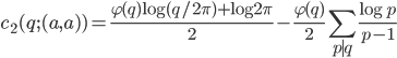 \displaystyle c_2(q; (a, a)) = \frac{\varphi (q)\log (q/2\pi)+\log 2\pi}{2}-\frac{\varphi (q)}{2}\sum_{p \mid q}\frac{\log p}{p-1}