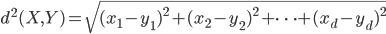 \displaystyle d^{2}(X,Y) = \sqrt{{(x_1 - y_1)}^{2} + {(x_2 - y_2)}^{2} + \cdots + {(x_d - y_d)}^{2}}
