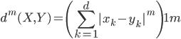 \displaystyle d^{m}(X,Y) = \left( \sum_{k=1}^{d} {|x_k - y_k|}^{m}\right)^\frac{1}{m}