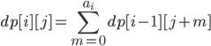 \displaystyle dp[i][j] = \sum_{m=0}^{a_{i}} dp[i-1][j+m]