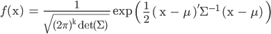 \displaystyle f( \rm x)  =  \frac{1}{\sqrt{(2\pi)^k \rm det(\Sigma)  }} \rm exp \left( \frac{1}{2} ( \rm x - \rm \mu  )'\Sigma^{-1} (\rm x - \rm \mu) \right)