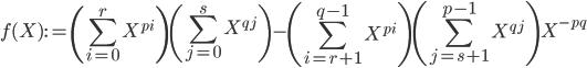 \displaystyle f(X) := \left( \sum_{i=0}^rX^{pi} \right) \left( \sum_{j=0}^sX^{qj} \right) - \left( \sum_{i=r+1}^{q-1}X^{pi} \right) \left( \sum_{j=s+1}^{p-1}X^{qj} \right)X^{-pq}