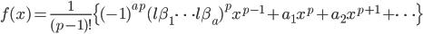 \displaystyle f(x) = \frac{1}{(p-1)!}\{(-1)^{ap}(l\beta_1\cdots l\beta_a)^px^{p-1}+a_1x^p+a_2x^{p+1}+\cdots \}