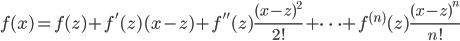 \displaystyle f(x) = f(z) +f'(z)(x-z)+f''(z)\frac{(x-z)^2}{2!}+\cdots +f^{(n)}(z)\frac{(x-z)^n}{n!}