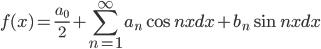 \displaystyle f(x)=\frac{a_0}2+\sum_{n=1}^{\infty}a_n\cos nx dx+b_n\sin nx dx