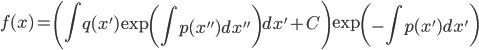 \displaystyle f(x)=\left( \int q(x') \exp \left( \int p(x'') dx'' \right) dx' + C \right) \exp \left(-\int p(x') dx' \right)