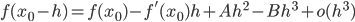 \displaystyle f(x_0 - h) = f(x_0) - f'(x_0) h + A h^2 - B h^3 + o(h^3)
